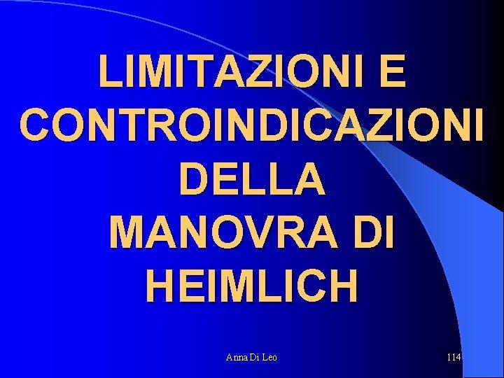 LIMITAZIONI E CONTROINDICAZIONI DELLA MANOVRA DI HEIMLICH Anna Di Leo 114