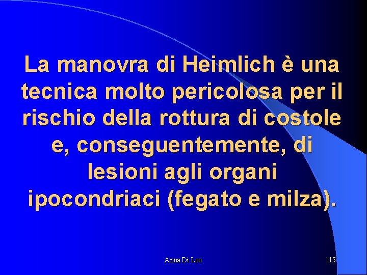 La manovra di Heimlich è una tecnica molto pericolosa per il rischio della rottura