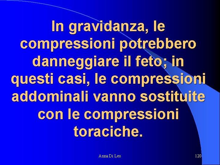 In gravidanza, le compressioni potrebbero danneggiare il feto; in questi casi, le compressioni addominali