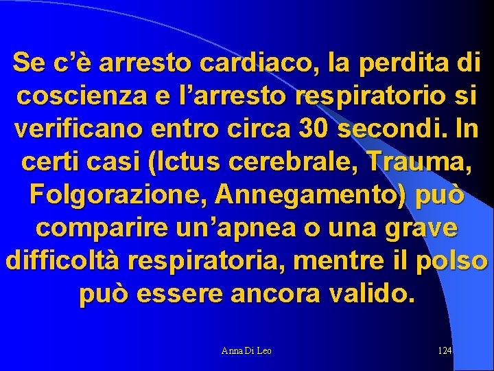 Se c'è arresto cardiaco, la perdita di coscienza e l'arresto respiratorio si verificano entro