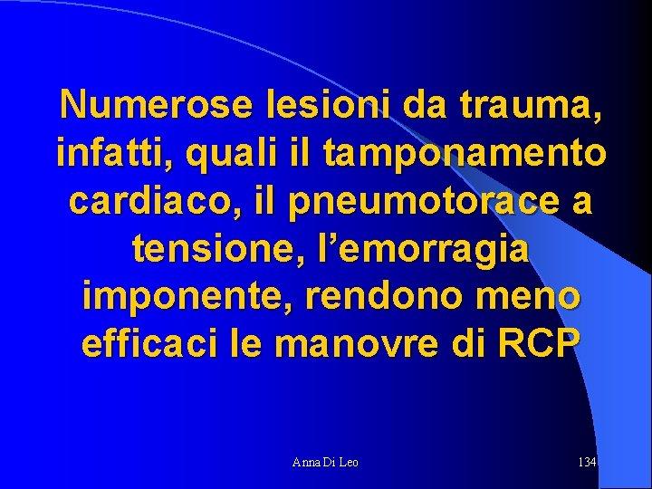 Numerose lesioni da trauma, infatti, quali il tamponamento cardiaco, il pneumotorace a tensione, l'emorragia