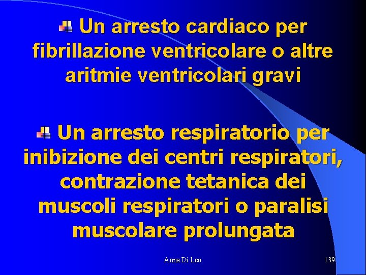 Un arresto cardiaco per fibrillazione ventricolare o altre aritmie ventricolari gravi Un arresto respiratorio