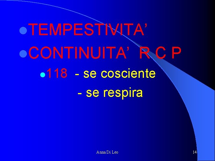 l. TEMPESTIVITA' l. CONTINUITA' R C P l 118 - se cosciente - se