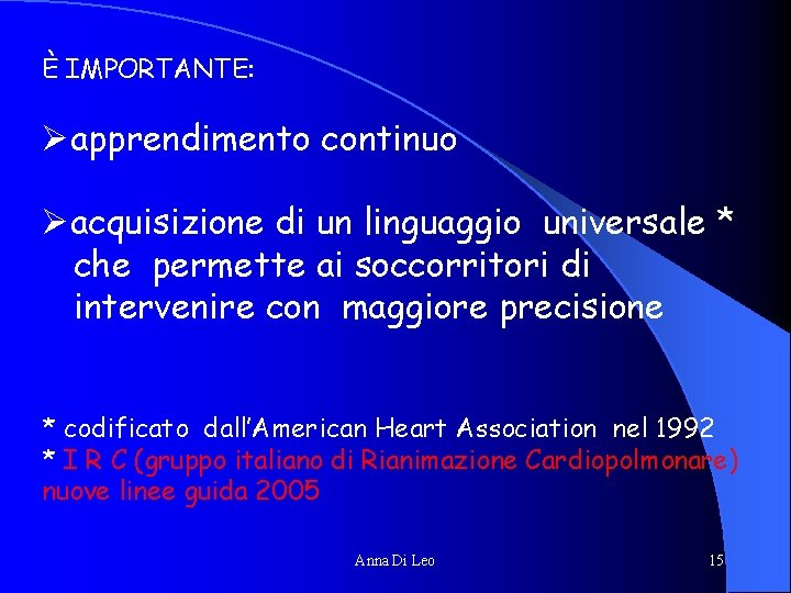 È IMPORTANTE: Øapprendimento continuo Øacquisizione di un linguaggio universale * che permette ai soccorritori
