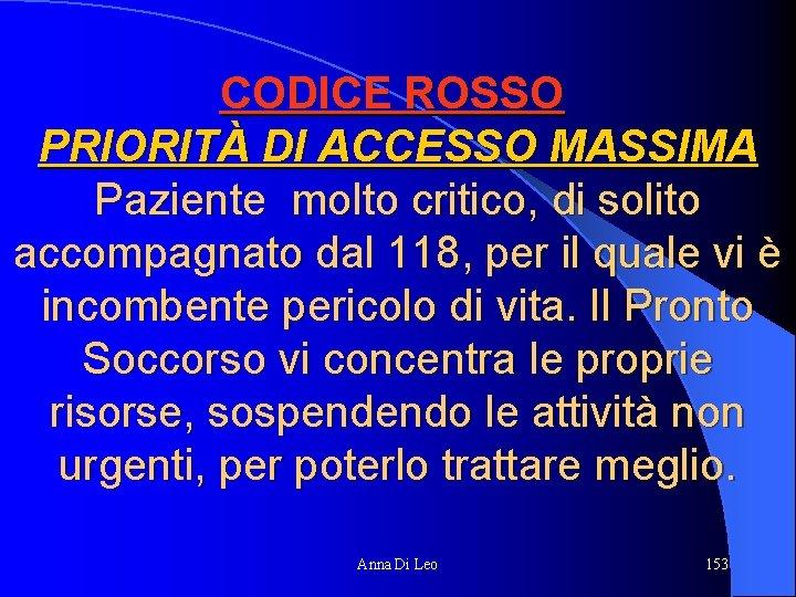 CODICE ROSSO PRIORITÀ DI ACCESSO MASSIMA Paziente molto critico, di solito accompagnato dal 118,