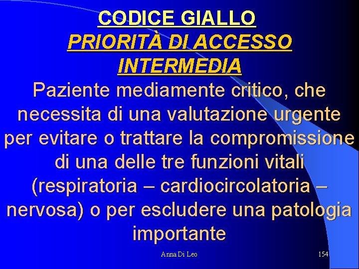 CODICE GIALLO PRIORITÀ DI ACCESSO INTERMEDIA Paziente mediamente critico, che necessita di una valutazione