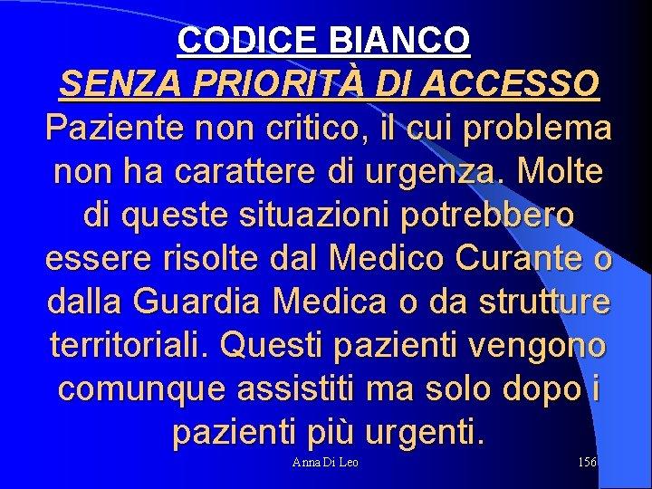 CODICE BIANCO SENZA PRIORITÀ DI ACCESSO Paziente non critico, il cui problema non ha