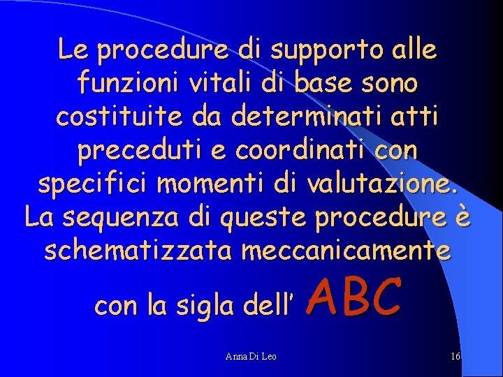 Le procedure di supporto alle funzioni vitali di base sono costituite da determinati atti