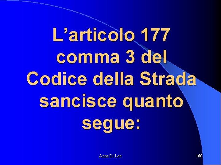 L'articolo 177 comma 3 del Codice della Strada sancisce quanto segue: Anna Di Leo