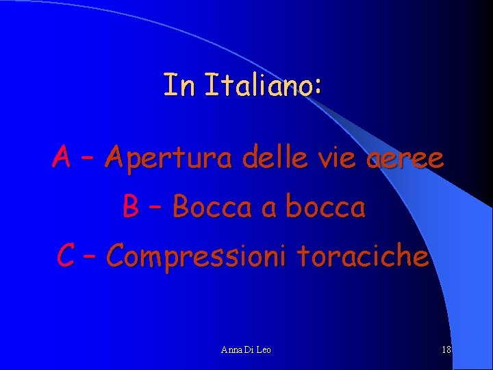 In Italiano: A – Apertura delle vie aeree B – Bocca a bocca C
