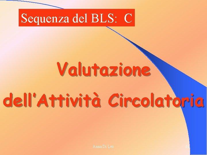 Sequenza del BLS: C Valutazione dell'Attività Circolatoria Anna Di Leo 61