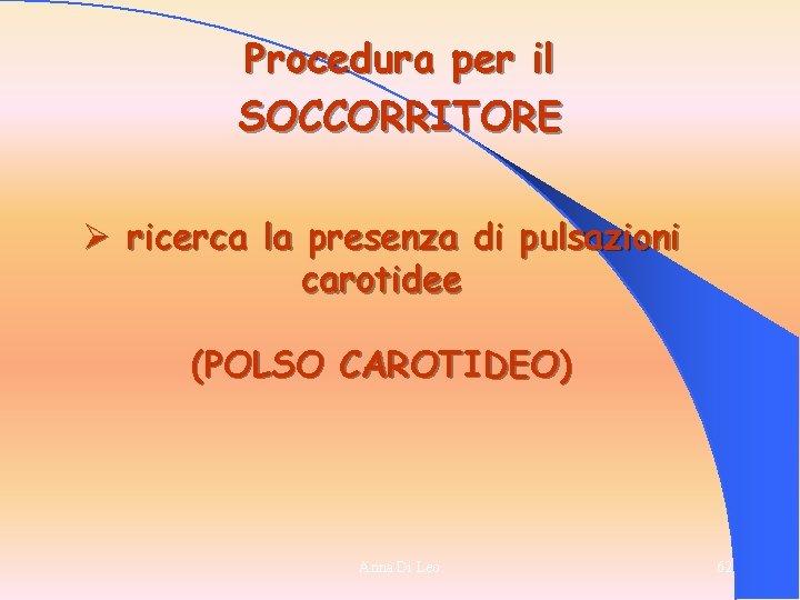 Procedura per il SOCCORRITORE Ø ricerca la presenza di pulsazioni carotidee (POLSO CAROTIDEO) Anna