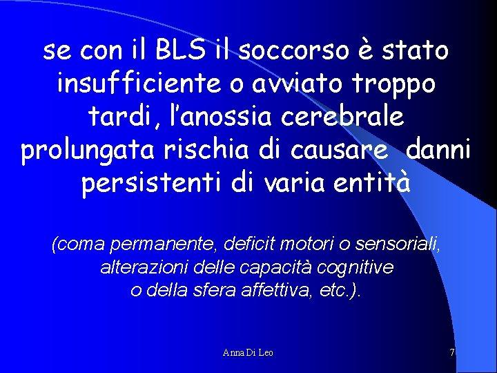 se con il BLS il soccorso è stato insufficiente o avviato troppo tardi, l'anossia