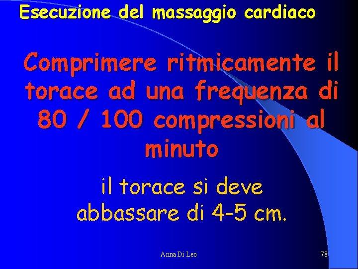 Esecuzione del massaggio cardiaco Comprimere ritmicamente il torace ad una frequenza di 80 /