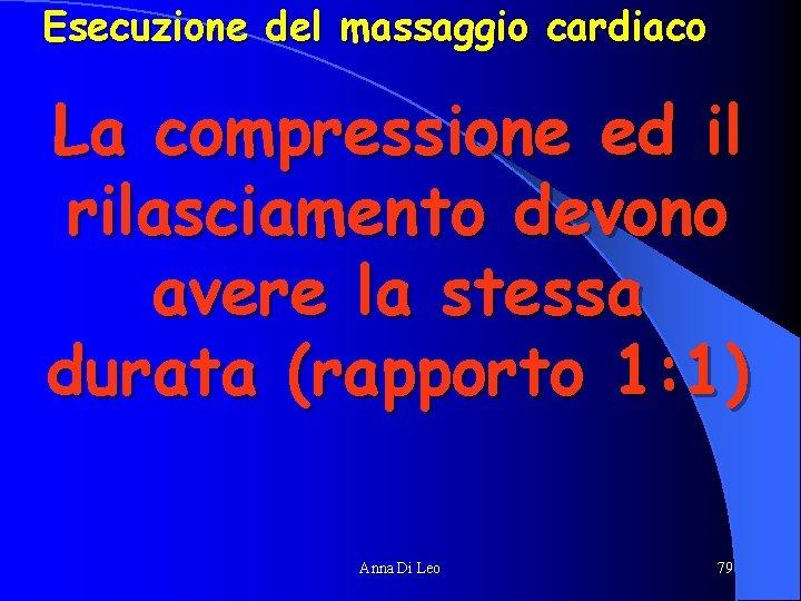Esecuzione del massaggio cardiaco La compressione ed il rilasciamento devono avere la stessa durata