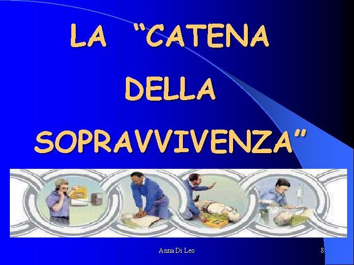 """LA """"CATENA DELLA SOPRAVVIVENZA"""" Anna Di Leo 8"""