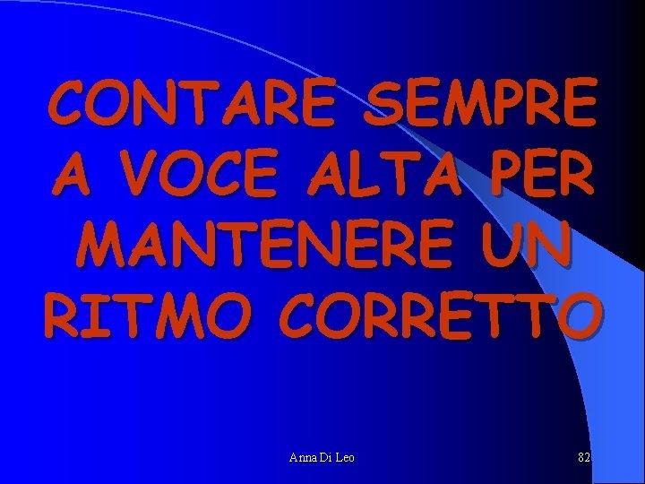CONTARE SEMPRE A VOCE ALTA PER MANTENERE UN RITMO CORRETTO Anna Di Leo 82