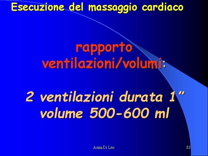 """Esecuzione del massaggio cardiaco rapporto ventilazioni/volumi: 2 ventilazioni durata 1"""" volume 500 -600 ml"""