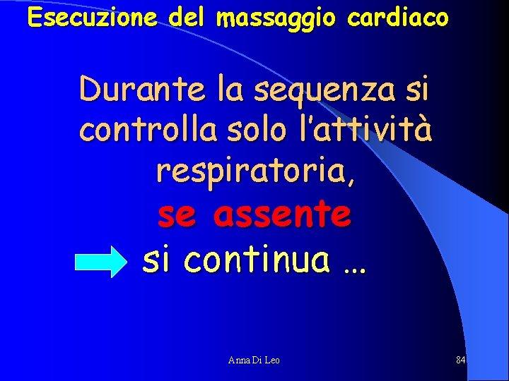 Esecuzione del massaggio cardiaco Durante la sequenza si controlla solo l'attività respiratoria, se assente