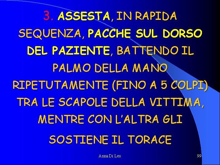 3. ASSESTA, IN RAPIDA SEQUENZA, PACCHE SUL DORSO DEL PAZIENTE, BATTENDO IL PALMO DELLA