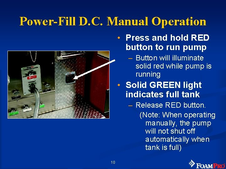 Power-Fill D. C. Manual Operation • Press and hold RED button to run pump
