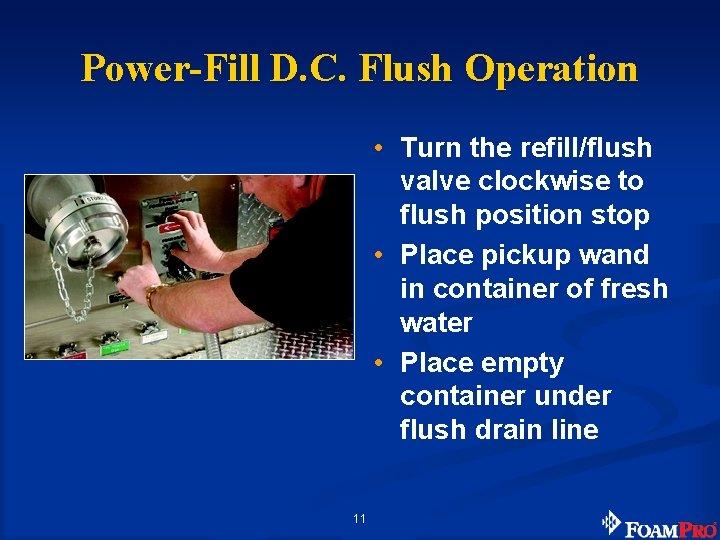 Power-Fill D. C. Flush Operation • Turn the refill/flush valve clockwise to flush position