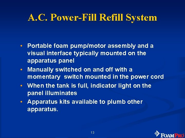 A. C. Power-Fill Refill System • Portable foam pump/motor assembly and a visual interface