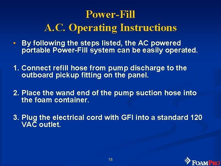 Power-Fill A. C. Operating Instructions • By following the steps listed, the AC powered