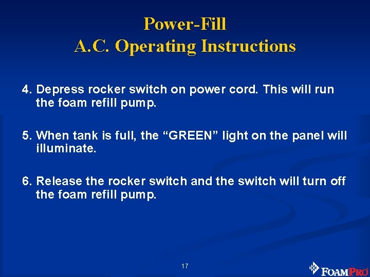 Power-Fill A. C. Operating Instructions 4. Depress rocker switch on power cord. This will