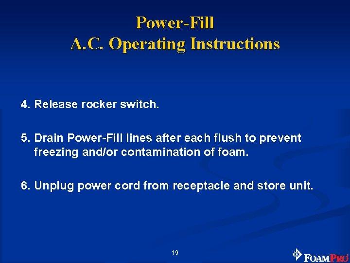 Power-Fill A. C. Operating Instructions 4. Release rocker switch. 5. Drain Power-Fill lines after