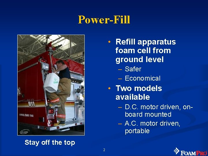 Power-Fill • Refill apparatus foam cell from ground level – Safer – Economical •