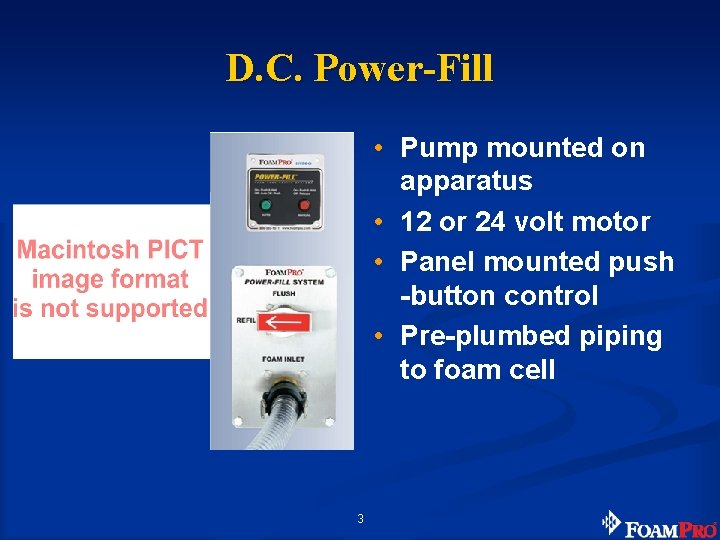 D. C. Power-Fill • Pump mounted on apparatus • 12 or 24 volt motor