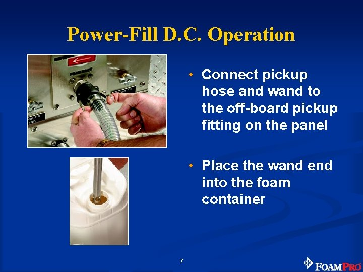 Power-Fill D. C. Operation • Connect pickup hose and wand to the off-board pickup