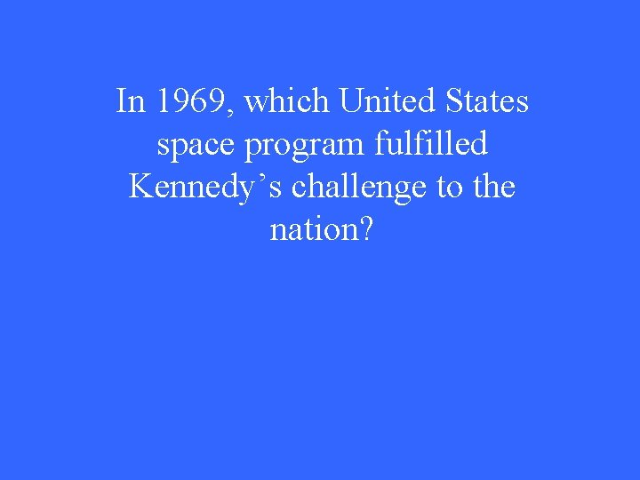 In 1969, which United States space program fulfilled Kennedy's challenge to the nation?