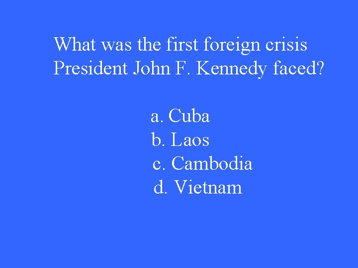 What was the first foreign crisis President John F. Kennedy faced? a. Cuba b.