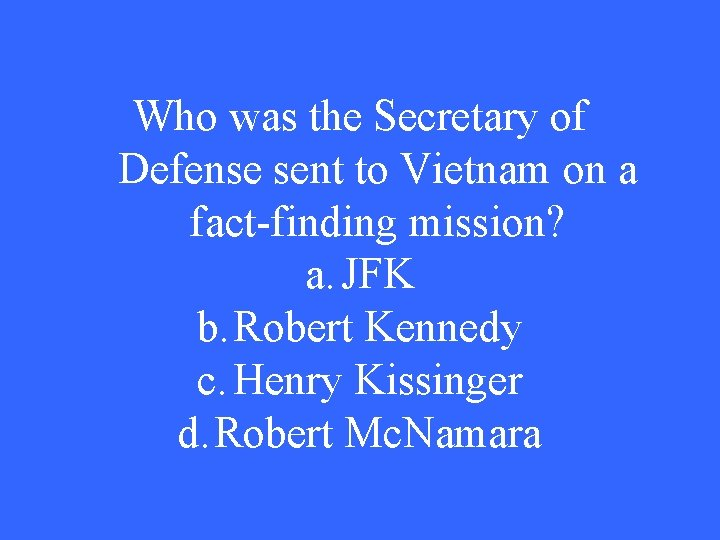 Who was the Secretary of Defense sent to Vietnam on a fact-finding mission? a.