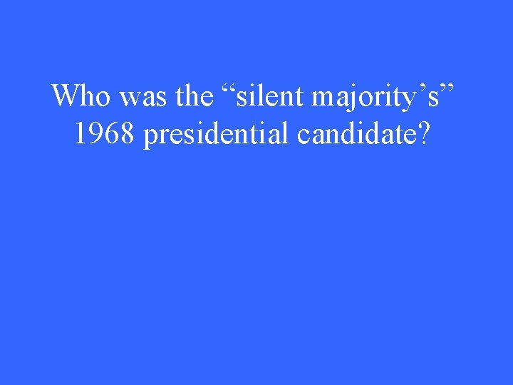 """Who was the """"silent majority's"""" 1968 presidential candidate?"""