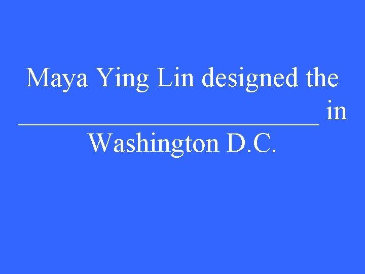 Maya Ying Lin designed the ___________ in Washington D. C.