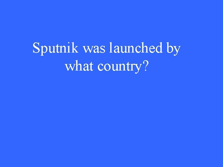 Sputnik was launched by what country?