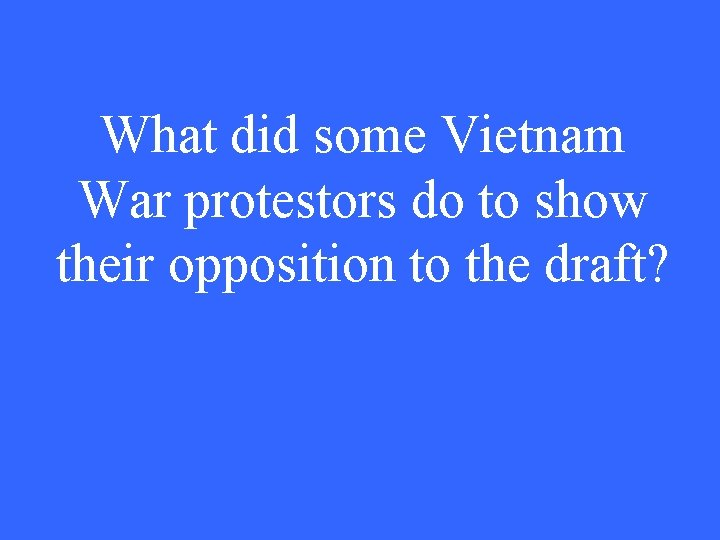 What did some Vietnam War protestors do to show their opposition to the draft?