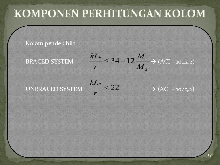 KOMPONEN PERHITUNGAN KOLOM Kolom pendek bila : BRACED SYSTEM : (ACI – 10. 12.