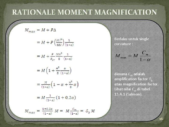 RATIONALE MOMENT MAGNIFICATION Berlaku untuk single curvature : dimana Cm adalah amplification factor b
