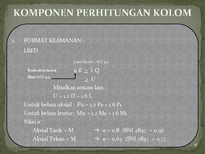 KOMPONEN PERHITUNGAN KOLOM 1. FORMAT KEAMANAN : LRFD Load factor : ACI-9. 2 ø