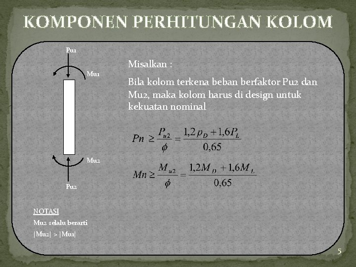 KOMPONEN PERHITUNGAN KOLOM Pu 1 Misalkan : Bila kolom terkena beban berfaktor Pu 2
