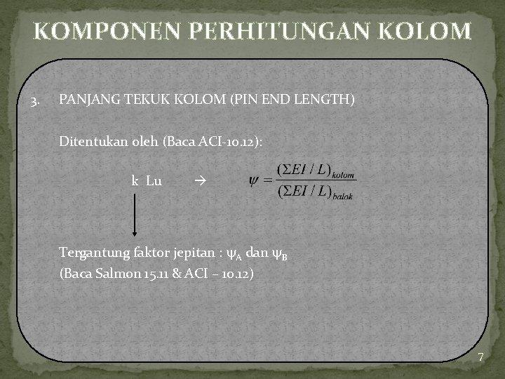 KOMPONEN PERHITUNGAN KOLOM 3. PANJANG TEKUK KOLOM (PIN END LENGTH) Ditentukan oleh (Baca ACI-10.