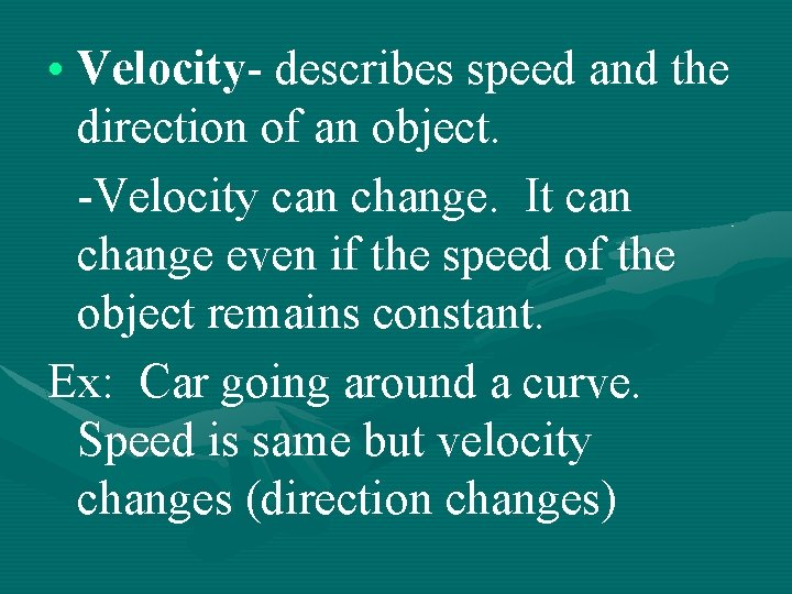 • Velocity- describes speed and the direction of an object. -Velocity can change.