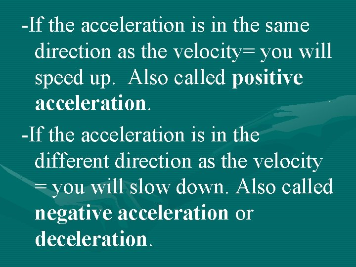 -If the acceleration is in the same direction as the velocity= you will speed