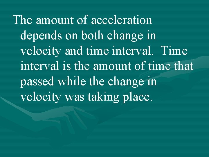 The amount of acceleration depends on both change in velocity and time interval. Time