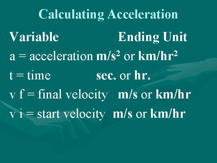 Calculating Acceleration Variable Ending Unit a = acceleration m/s 2 or km/hr 2 t