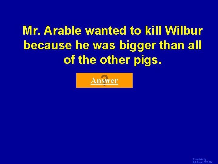 Mr. Arable wanted to kill Wilbur because he was bigger than all of the